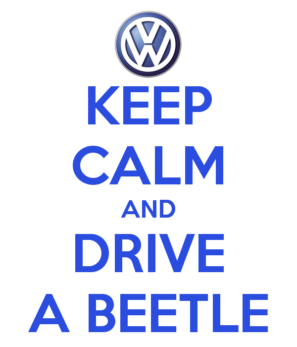 http://www.keepcalm-o-matic.co.uk/p/keep-calm-and-drive-a-beetle/